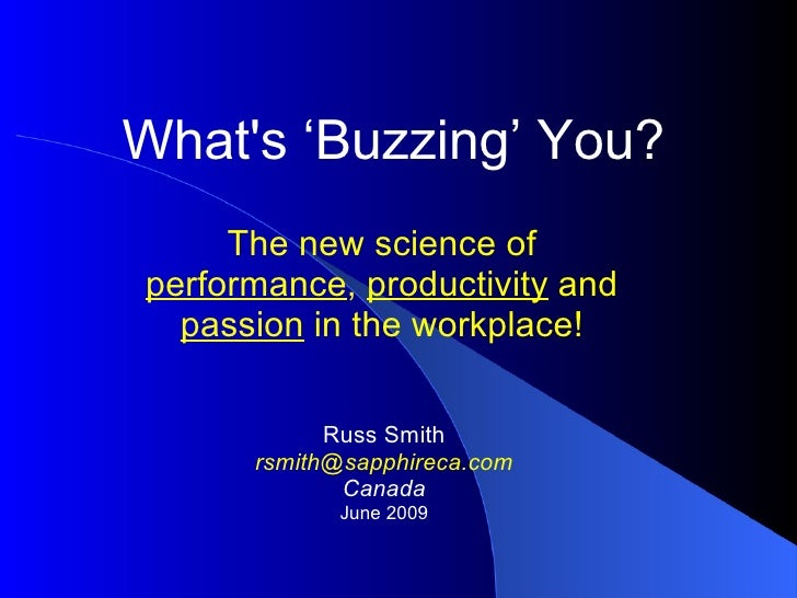 What's 'Buzzing' You? The new science of  performance ,  productivity  and  passion  in the workplace! Russ Smith [email_a...