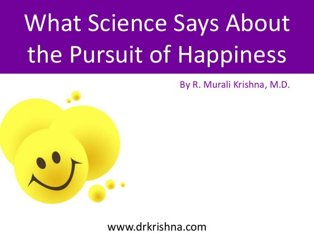 What Science Says About the Pursuit of Happiness By R. Murali Krishna, M.D.  www.drkrishna.com