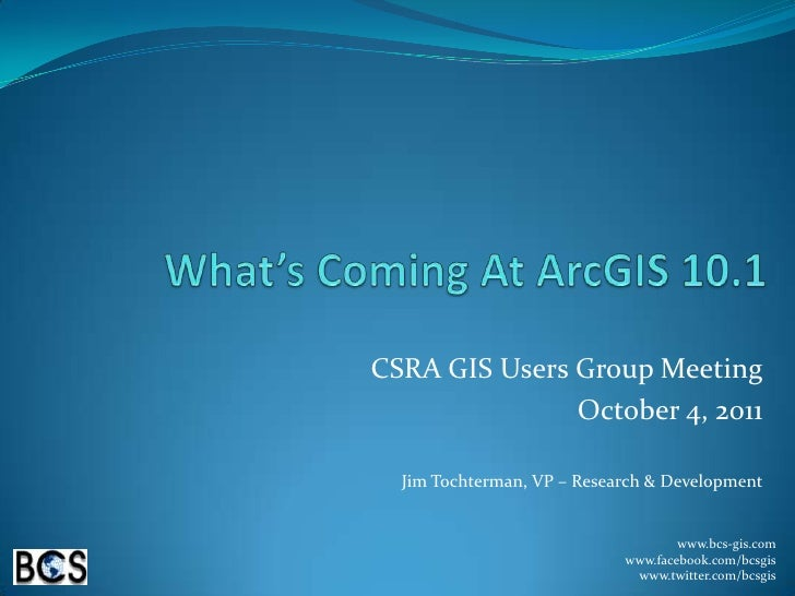 What's Coming At ArcGIS 10.1<br />CSRA GIS Users Group Meeting<br />October 4, 2011<br />Jim Tochterman, VP – Research & D...