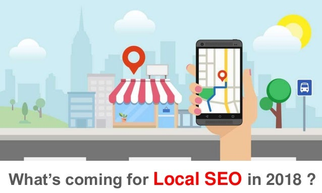 What's coming for Local SEO in 2018 ?