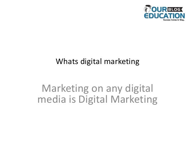 Whats digital marketing Marketing on any digital media is Digital Marketing