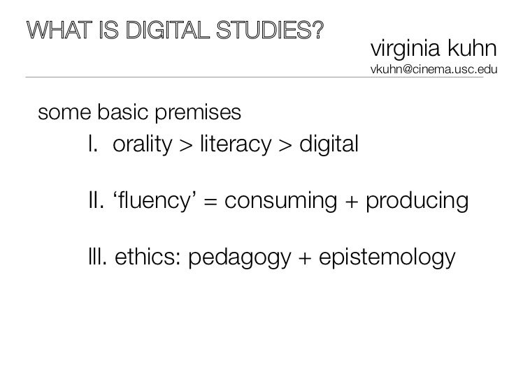 WHAT IS DIGITAL STUDIES?                                      virginia kuhn                                      vkuhn@cin...
