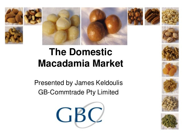 The Domestic Macadamia MarketPresented by James Keldoulis GB-Commtrade Pty Limited