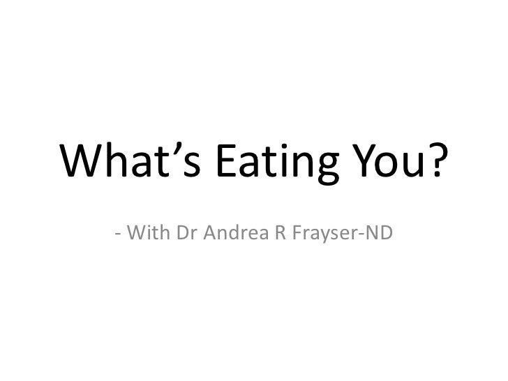 What's Eating You?  - With Dr Andrea R Frayser-ND