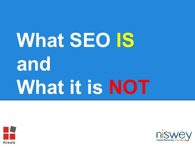 What SEO IS and What it is NOT