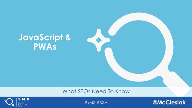 #SMX #XXA @McCieslak What SEOs Need To Know JavaScript & PWAs