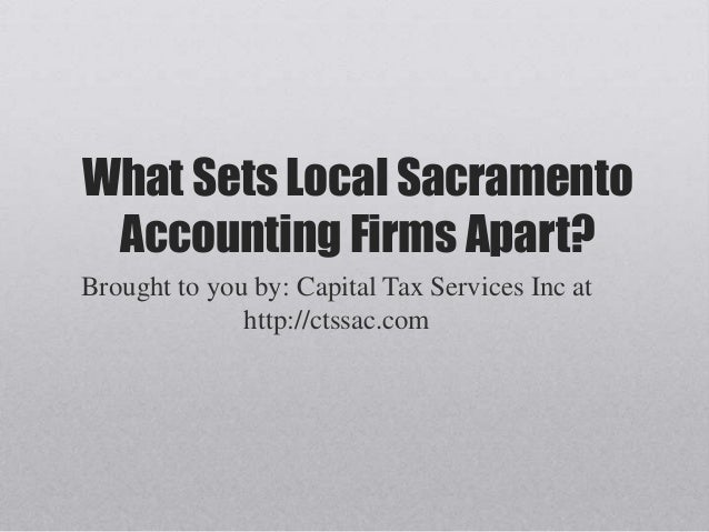 What Sets Local SacramentoAccounting Firms Apart?Brought to you by: Capital Tax Services Inc athttp://ctssac.com