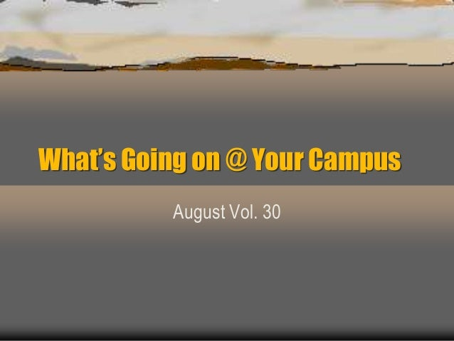 What's Going on @ Your Campus August Vol. 30
