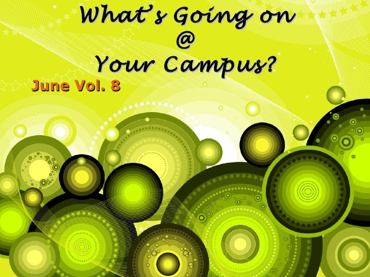 What's Going on            @      Your Campus?June Vol. 8