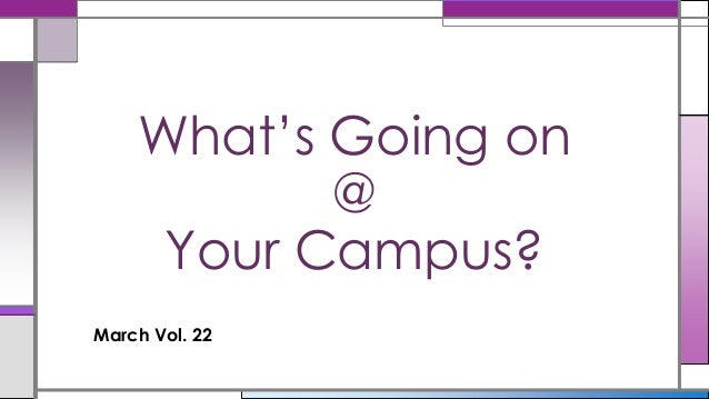 What's Going on           @     Your Campus?March Vol. 22