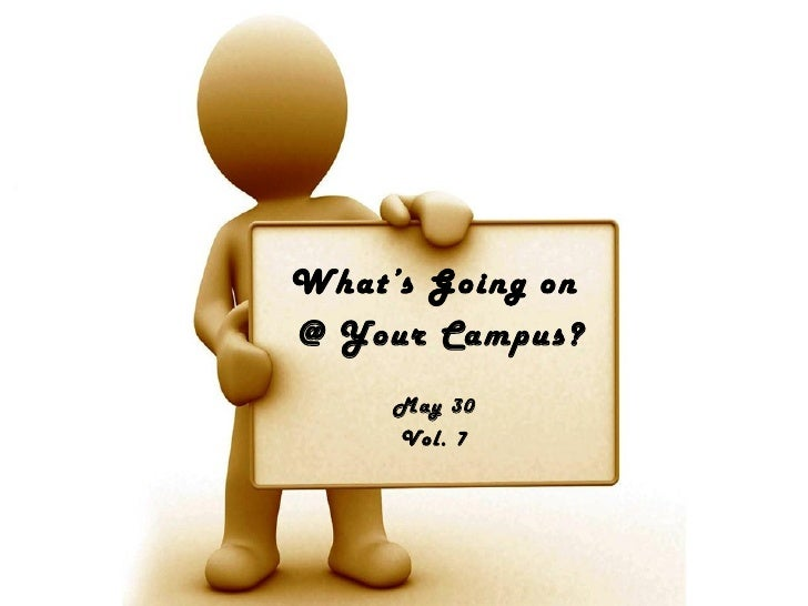 What's Going on@ Your Campus?     May 30     Vol. 7