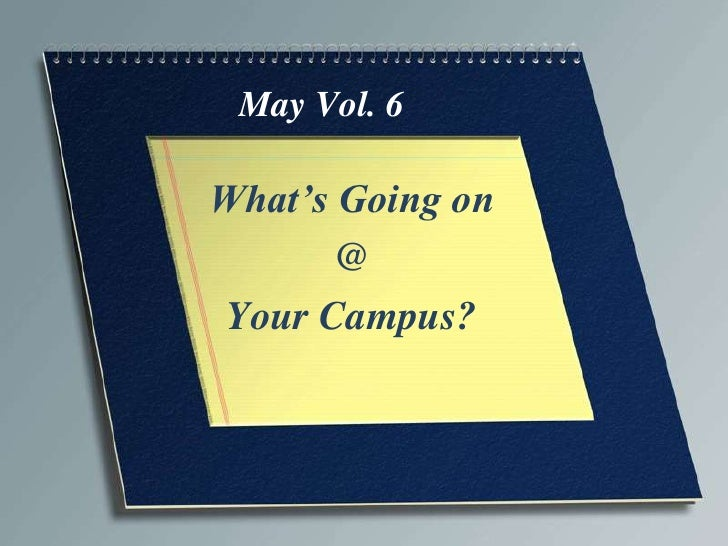 May Vol. 6What's Going on       @Your Campus?