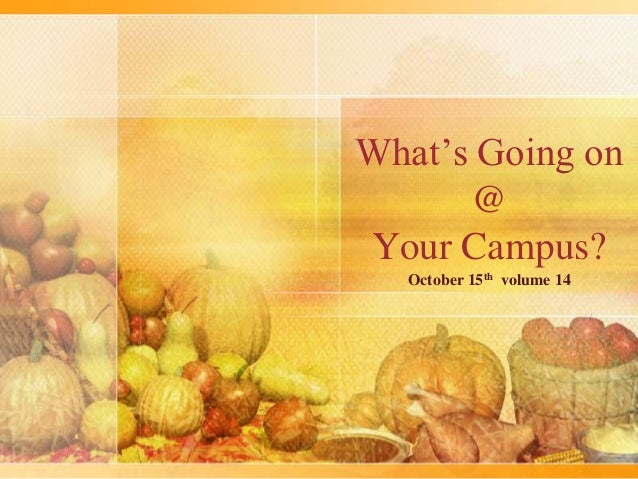 What's Going on      @Your Campus?  October 15th volume 14