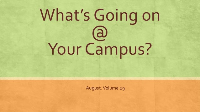 What's Going on @ Your Campus? August.Volume 29
