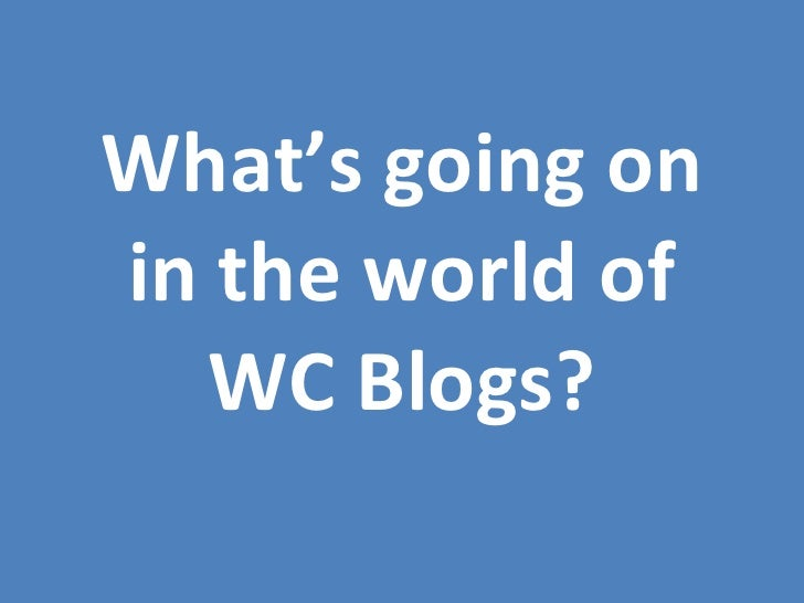 What's going on in the world of WC Blogs?