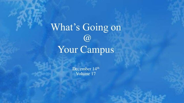 What's Going on       @ Your Campus    December 14th     Volume 17