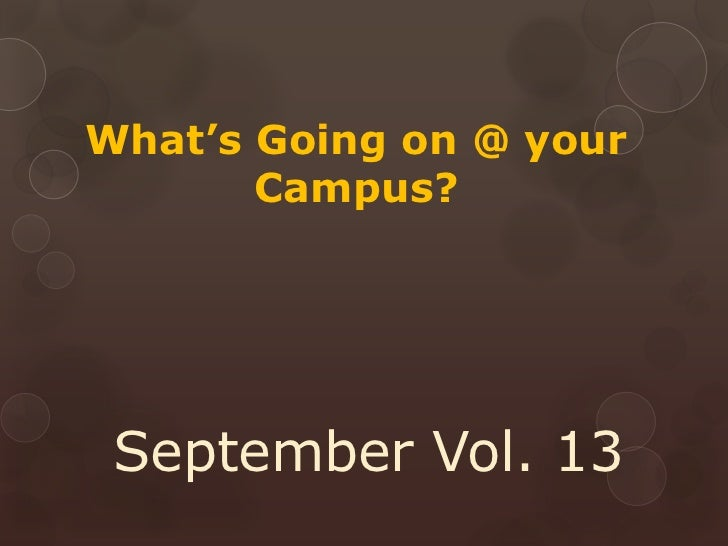 What's Going on @ your       Campus? September Vol. 13