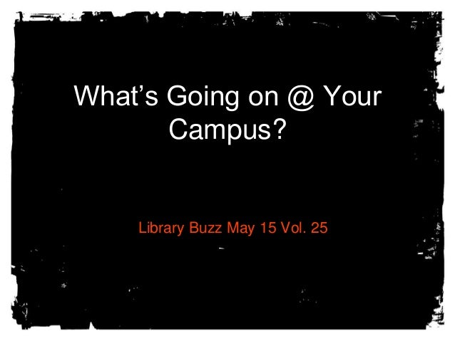What's Going on @ YourCampus?Library Buzz May 15 Vol. 25