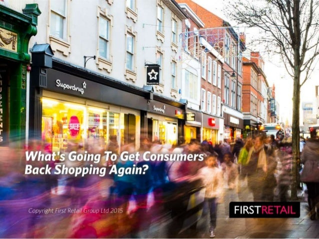 .. .>. ..q-. -I. —| .—',   Whatgfio To Get Cottéttmers'  in?   _' ing Back Shopping Aga  FIRST  Copyright First Retail Grou...