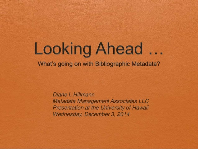 Diane I. Hillmann  Metadata Management Associates LLC  Presentation at the University of Hawaii  Wednesday, December 3, 20...