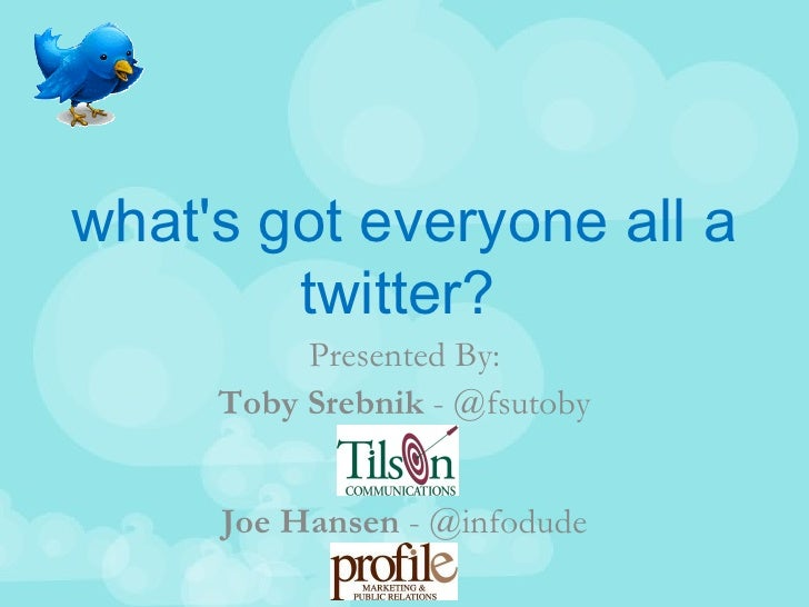 what's got everyone all a twitter?   Presented By: Toby Srebnik  - @fsutoby Joe Hansen  - @infodude