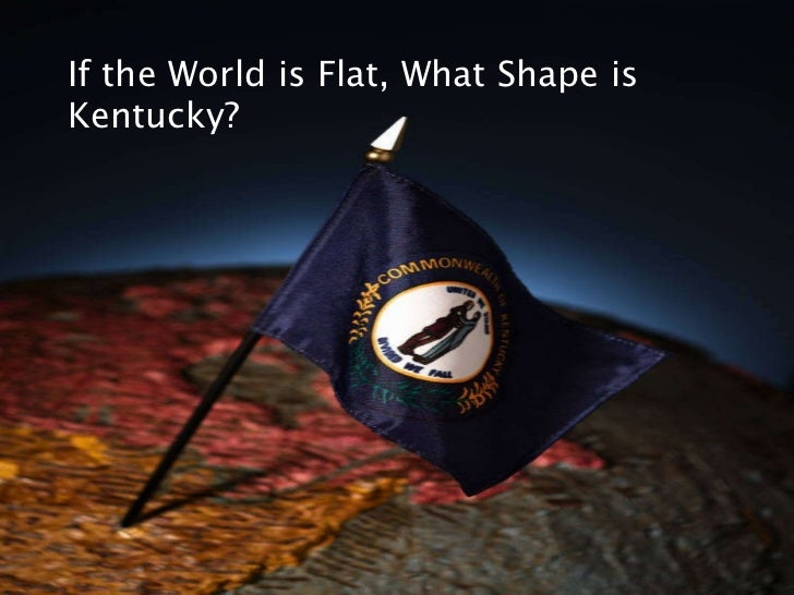 If the World is Flat, What Shape is Kentucky?