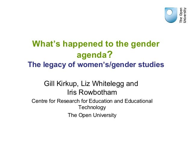 What's happened to the gender agenda? The legacy of women's/gender studies Gill Kirkup, Liz Whitelegg and Iris Rowbotham C...