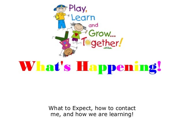What's Happening! What to Expect, how to contact me, and how we are learning!