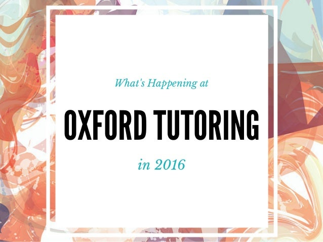 OXFORD TUTORING in 2016 What's Happening at