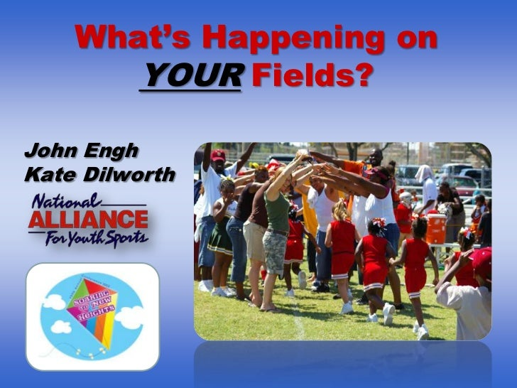 What's Happening on       YOUR Fields?John EnghKate Dilworth