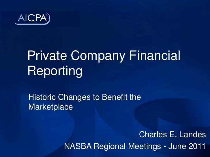 Private Company Financial Reporting<br />Historic Changes to Benefit the Marketplace<br />Charles E. Landes<br />NASBA Reg...