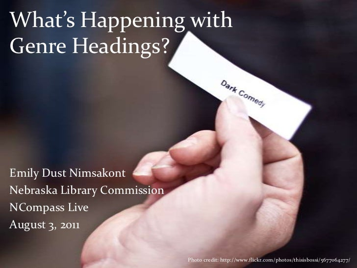 What's Happening with Genre Headings?<br />Emily Dust Nimsakont<br />Nebraska Library Commission<br />NCompass Live<br />A...