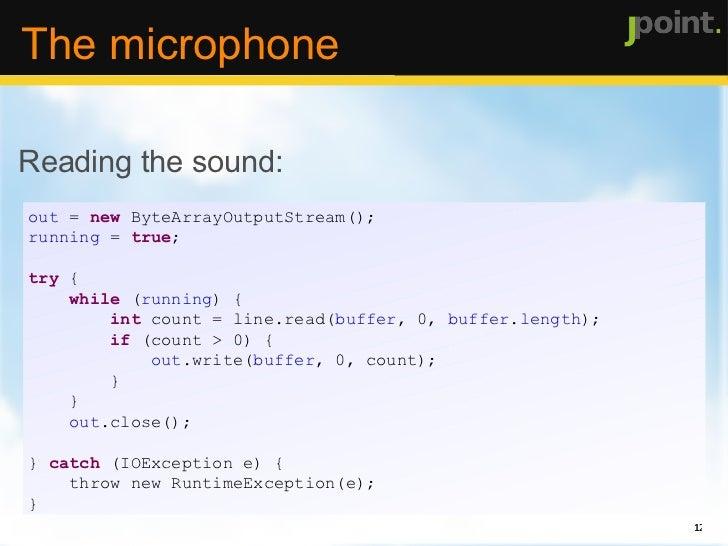 <ul><li>Specifying the audio format: </li></ul>private  AudioFormat getFormat() {   float  sampleRate = 44100;   int  samp...
