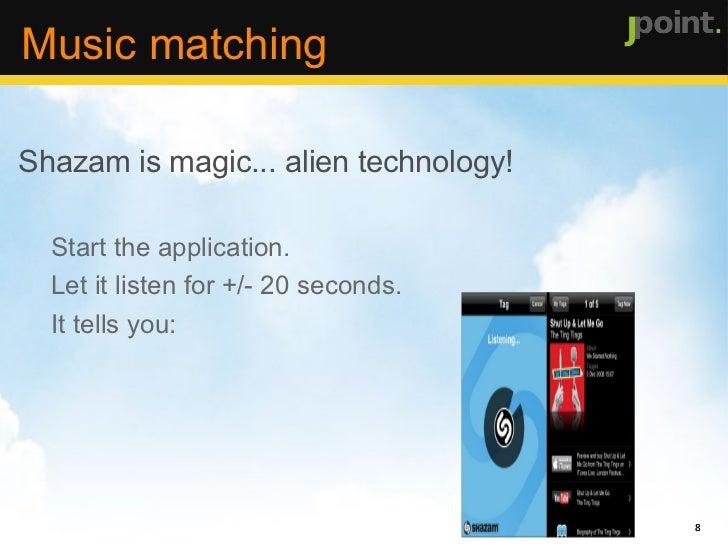 <ul><li>Shazam is magic... alien technology! </li></ul><ul><ul><li>Start the application.
