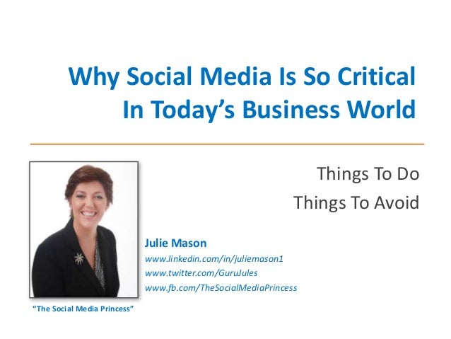 Why Social Media Is So Critical In Today's Business World Things To Do Things To Avoid Julie Mason www.linkedin.com/in/jul...