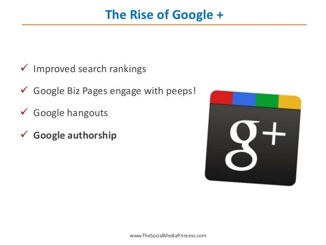  Improved search rankings  Google Biz Pages engage with peeps!  Google hangouts  Google authorship www.TheSocialMediaP...
