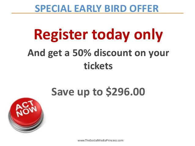 Register today only And get a 50% discount on your tickets Save up to $296.00 www.TheSocialMediaPrincess.com SPECIAL EARLY...