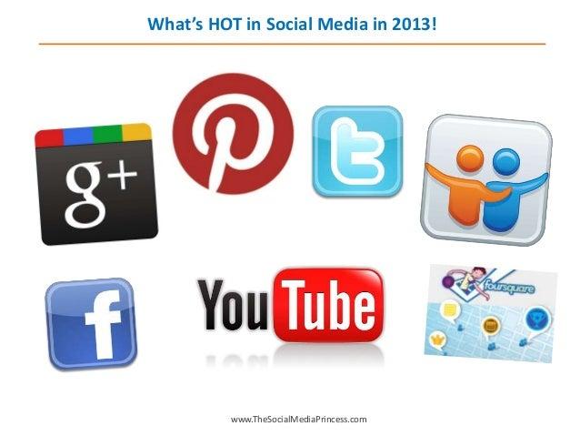 www.TheSocialMediaPrincess.com What's HOT in Social Media in 2013!