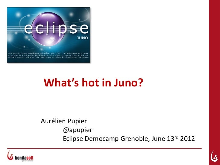 What's hot in Juno?Aurélien Pupier       @apupier       Eclipse Democamp Grenoble, June 13rd 2012