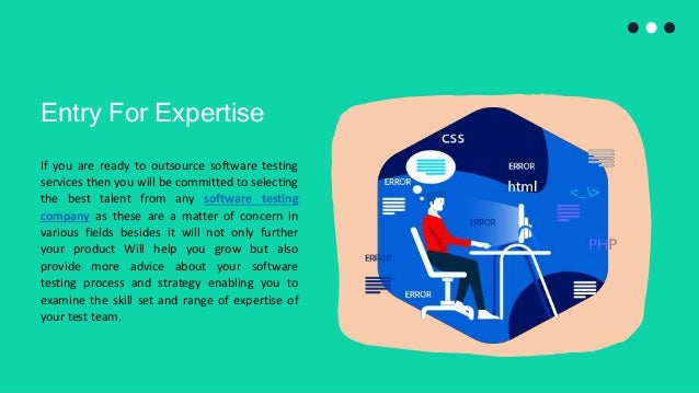 Entry For Expertise If you are ready to outsource software testing services then you will be committed to selecting the be...