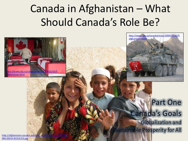 Canada in Afghanistan – What Should Canada's Role Be?<br />http://www.cbc.ca/canada/story/2009/02/10/f-afghanistan.html<br...