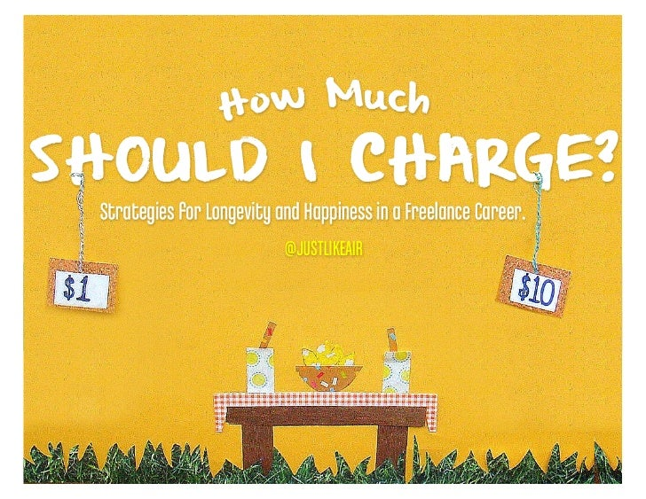WHAT SHOULD I CHARGE?Strategies for Longevity and Happiness in a Freelance Career