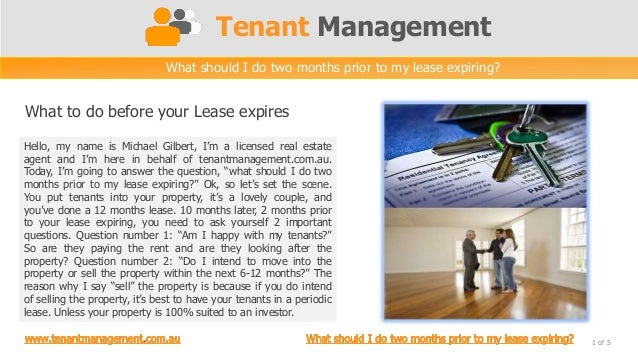 Tenant ManagementWhat to do before your Lease expires1 of 5What should I do two months prior to my lease expiring?Hello, m...