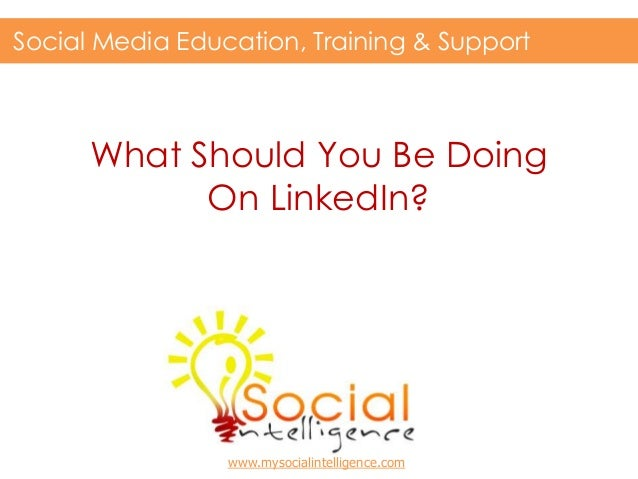 What Should You Be DoingOn LinkedIn?Social Media Education, Training & Supportwww.mysocialintelligence.com