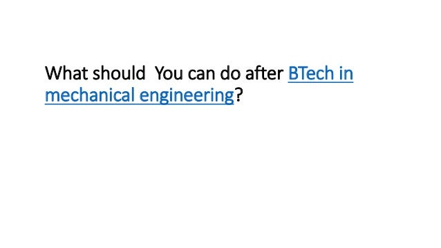 What should You can do after BTech in mechanical engineering?