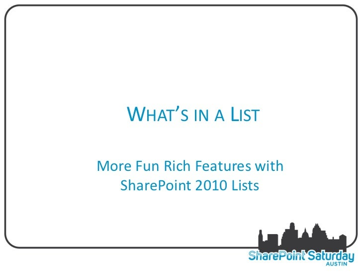 WHAT'S IN A LISTMore Fun Rich Features with  SharePoint 2010 Lists