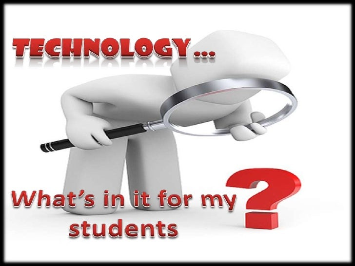 TECHNOLOGY…<br />What'sinit for mystudents<br />