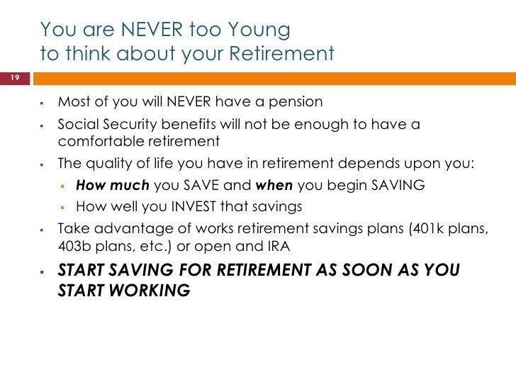 You are NEVER too Young     to think about your Retirement19        Most of you will NEVER have a pension        Social ...