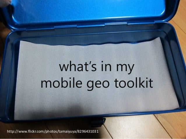 what's in my mobile geo toolkit  http://www.flickr.com/photos/tamaiyuya/8296431031