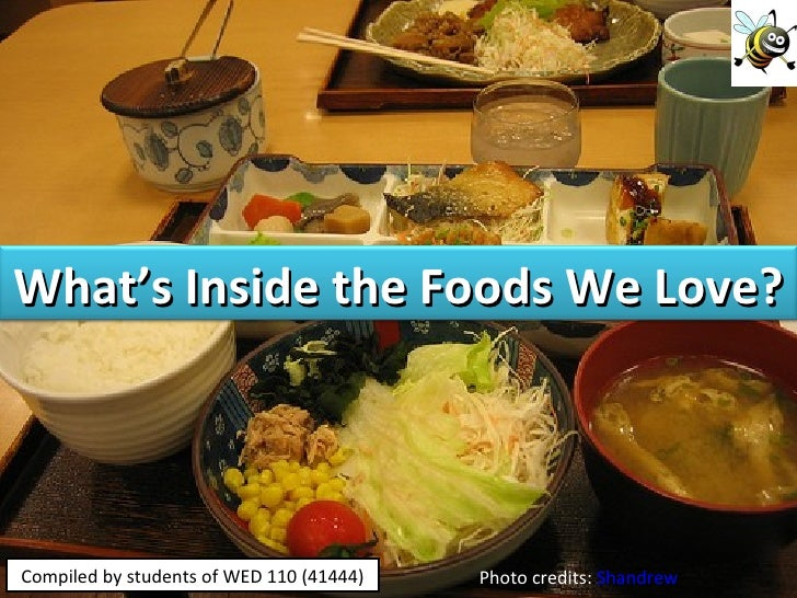 Photo credits:  Shandrew Compiled by students of WED 110 (41444) What's Inside the Foods We Love?
